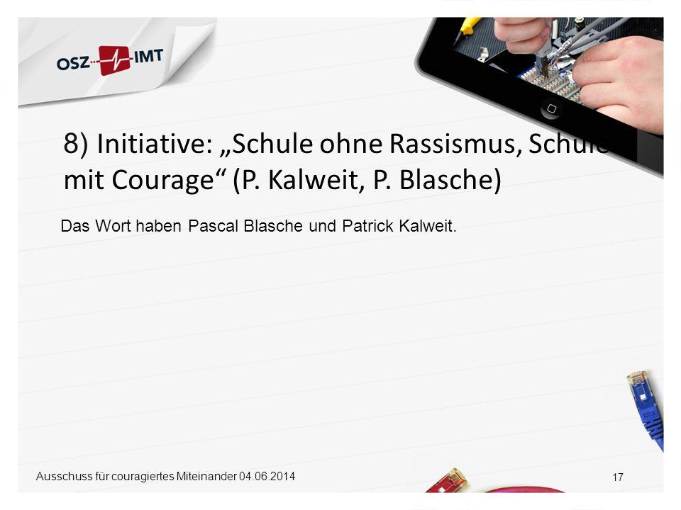 """8) Initiative: """"Schule ohne Rassismus, Schule mit Courage"""" (P. Kalweit, P. Blasche) 17 Das Wort haben Pascal Blasche und Patrick Kalweit. Ausschuss fü"""