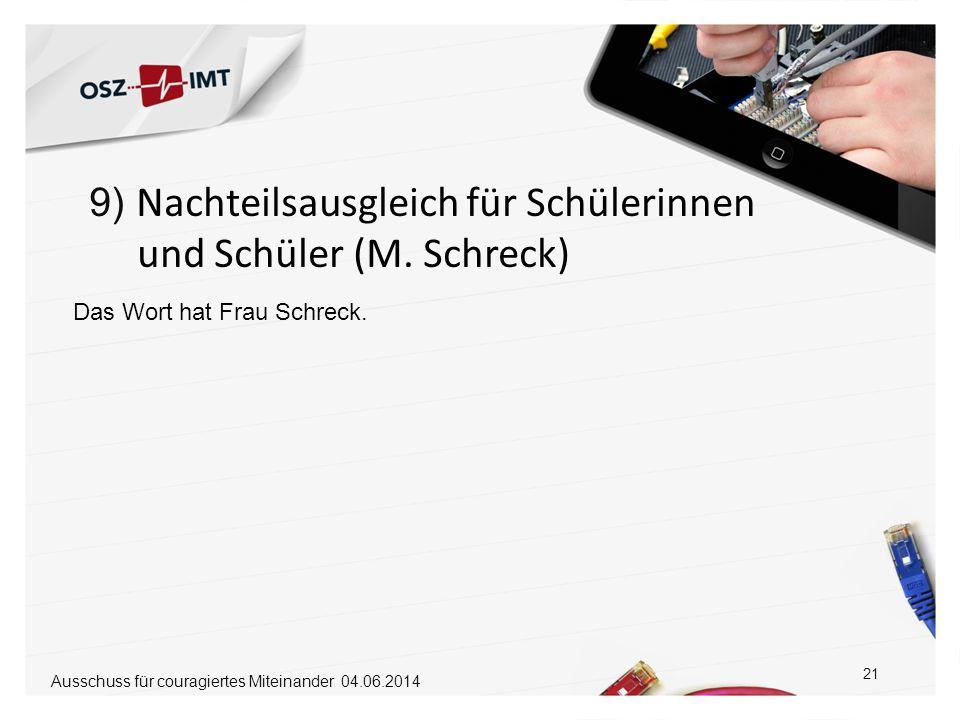 9) Nachteilsausgleich für Schülerinnen und Schüler (M. Schreck) 21 Das Wort hat Frau Schreck. Ausschuss für couragiertes Miteinander 04.06.2014