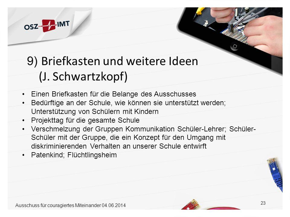 9) Briefkasten und weitere Ideen (J. Schwartzkopf) 23 Einen Briefkasten für die Belange des Ausschusses Bedürftige an der Schule, wie können sie unter