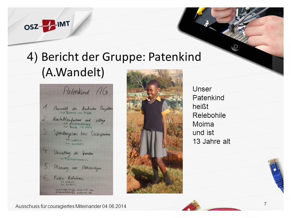 4) Bericht der Gruppe: Patenkind (A.Wandelt) 7 Ausschuss für couragiertes Miteinander 04.06.2014 neue Ideen für Spendenaktionen Unser Patenkind heißt