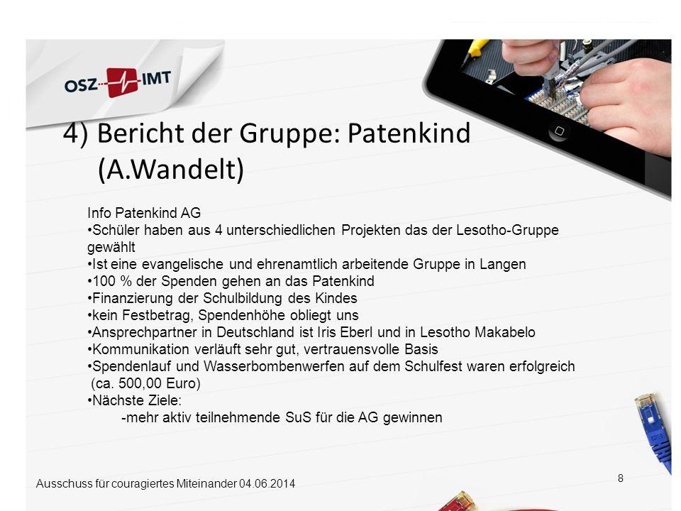 4) Bericht der Gruppe: Patenkind (A.Wandelt) 8 Ausschuss für couragiertes Miteinander 04.06.2014 neue Ideen für Spendenaktionen Info Patenkind AG Schü
