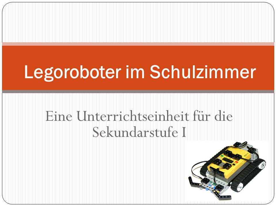 Eine Unterrichtseinheit für die Sekundarstufe I Legoroboter im Schulzimmer