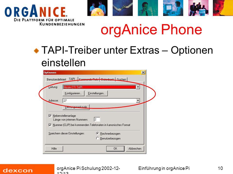 orgAnice Pi Schulung 2002-12- 12/13 Einführung in orgAnice Pi10 orgAnice Phone TAPI-Treiber unter Extras – Optionen einstellen
