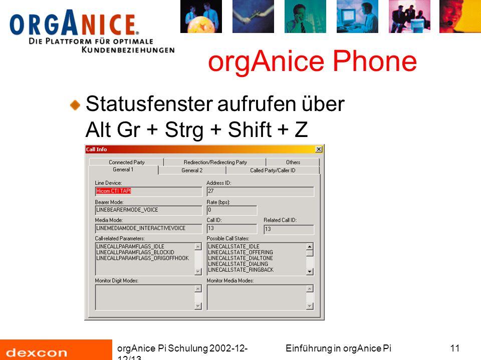 orgAnice Pi Schulung 2002-12- 12/13 Einführung in orgAnice Pi11 orgAnice Phone Statusfenster aufrufen über Alt Gr + Strg + Shift + Z