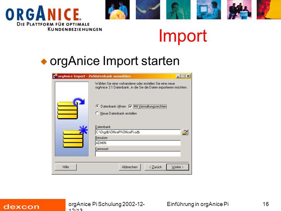 orgAnice Pi Schulung 2002-12- 12/13 Einführung in orgAnice Pi16 Import orgAnice Import starten