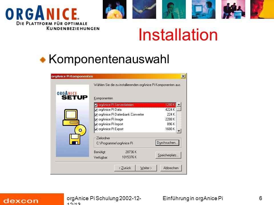 orgAnice Pi Schulung 2002-12- 12/13 Einführung in orgAnice Pi6 Installation Komponentenauswahl