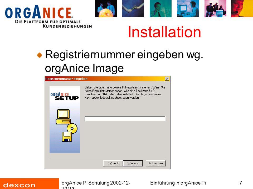 orgAnice Pi Schulung 2002-12- 12/13 Einführung in orgAnice Pi7 Installation Registriernummer eingeben wg.