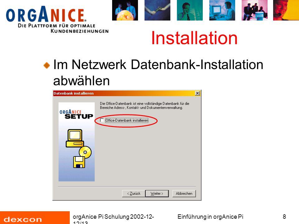 orgAnice Pi Schulung 2002-12- 12/13 Einführung in orgAnice Pi8 Installation Im Netzwerk Datenbank-Installation abwählen