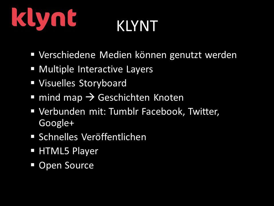 KLYNT  Verschiedene Medien können genutzt werden  Multiple Interactive Layers  Visuelles Storyboard  mind map  Geschichten Knoten  Verbunden mit: Tumblr Facebook, Twitter, Google+  Schnelles Veröffentlichen  HTML5 Player  Open Source