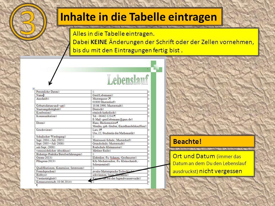 Inhalte in die Tabelle eintragen Ort und Datum (immer das Datum an dem Du den Lebenslauf ausdruckst) nicht vergessen Beachte! Alles in die Tabelle ein