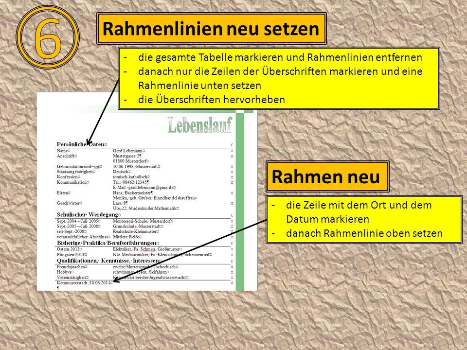 Rahmenlinien neu setzen -die Zeile mit dem Ort und dem Datum markieren -danach Rahmenlinie oben setzen Rahmen neu -die gesamte Tabelle markieren und R