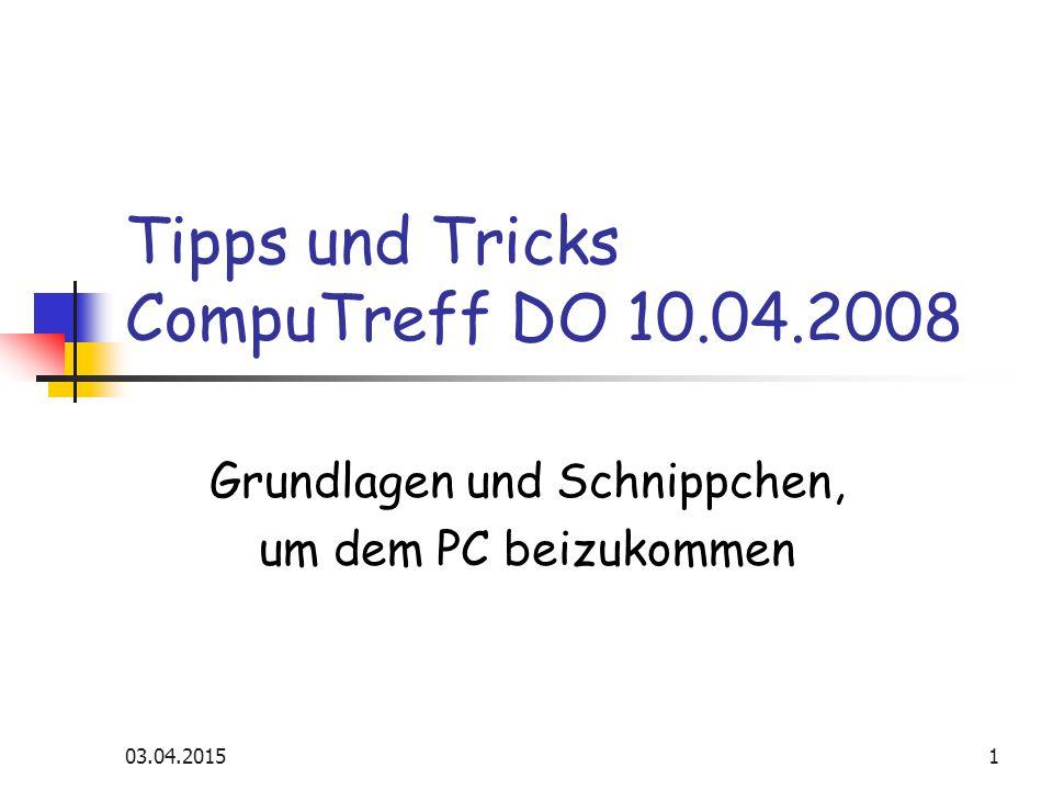 03.04.20151 Tipps und Tricks CompuTreff DO 10.04.2008 Grundlagen und Schnippchen, um dem PC beizukommen