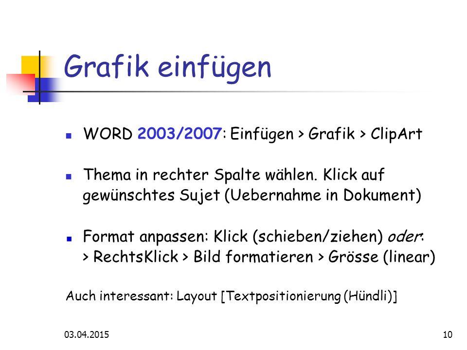 03.04.201510 Grafik einfügen WORD 2003/2007: Einfügen > Grafik > ClipArt Thema in rechter Spalte wählen.