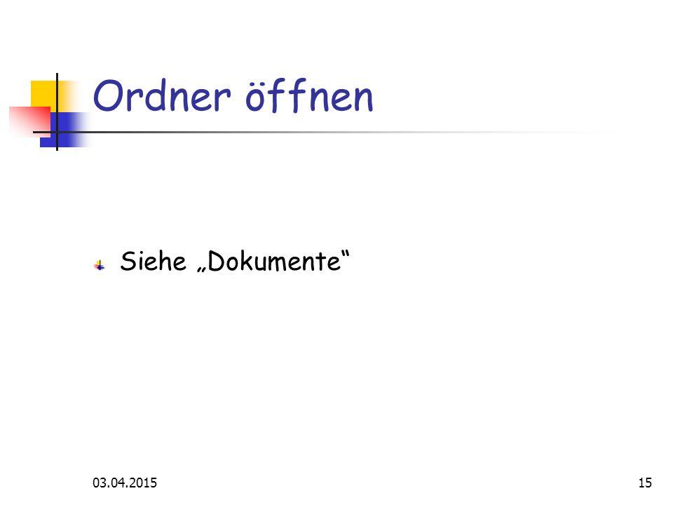 """03.04.201515 Ordner öffnen Siehe """"Dokumente"""