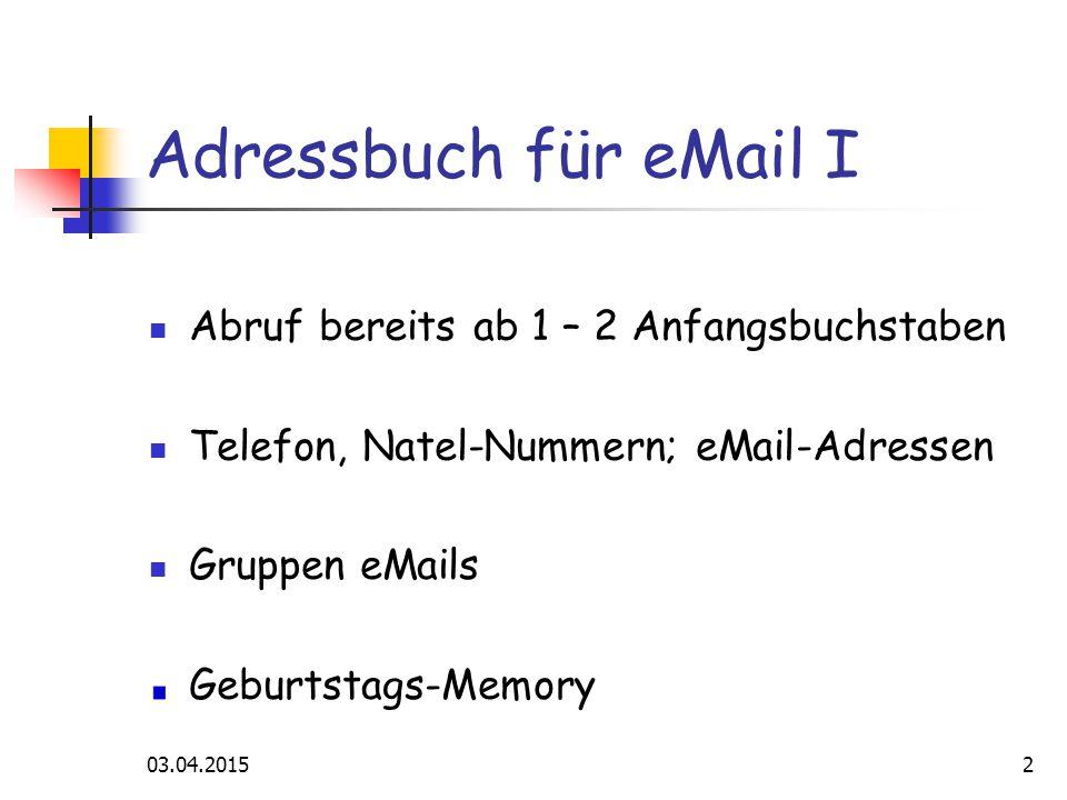 Adressbuch für eMail I Abruf bereits ab 1 – 2 Anfangsbuchstaben Telefon, Natel-Nummern; eMail-Adressen Gruppen eMails Geburtstags-Memory 03.04.20152
