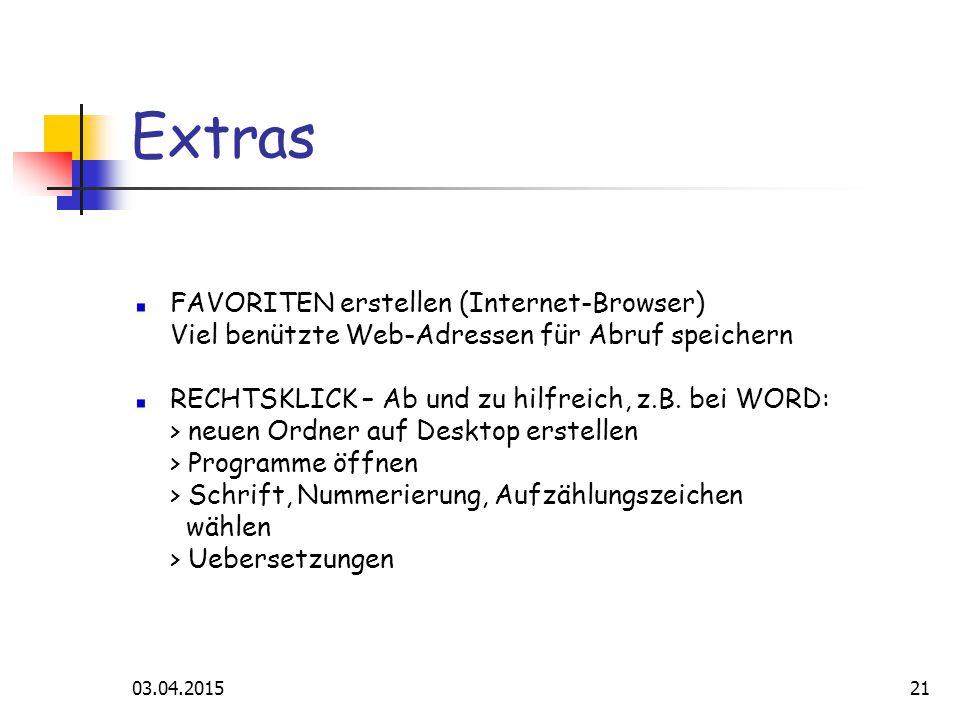 03.04.201521 Extras FAVORITEN erstellen (Internet-Browser) Viel benützte Web-Adressen für Abruf speichern RECHTSKLICK – Ab und zu hilfreich, z.B.