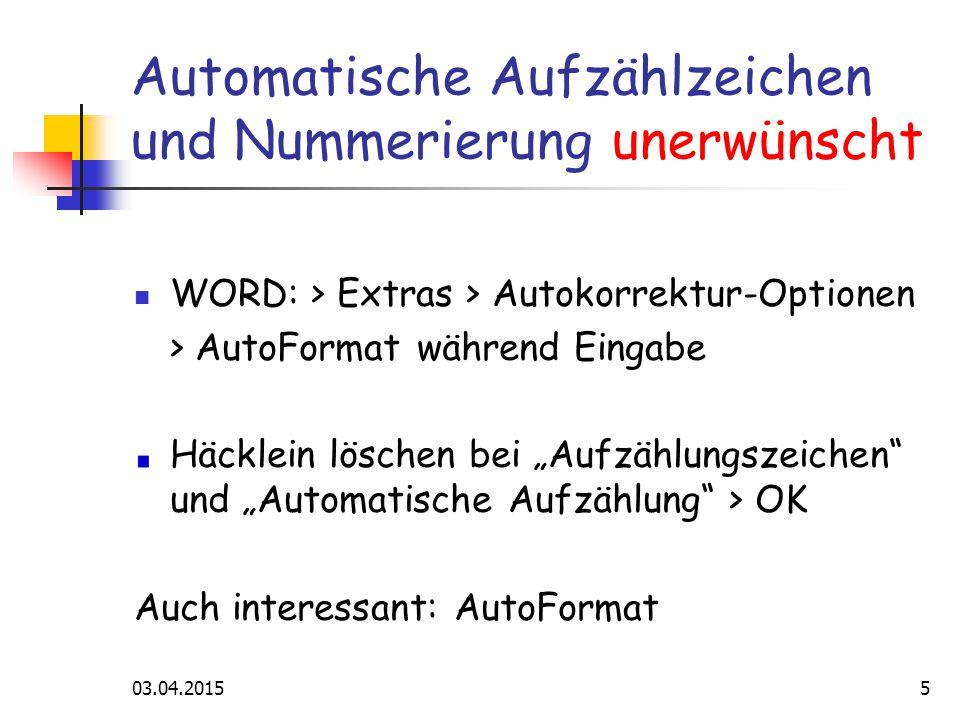 """03.04.20155 Automatische Aufzählzeichen und Nummerierung unerwünscht WORD: > Extras > Autokorrektur-Optionen > AutoFormat während Eingabe Häcklein löschen bei """"Aufzählungszeichen und """"Automatische Aufzählung > OK Auch interessant: AutoFormat"""