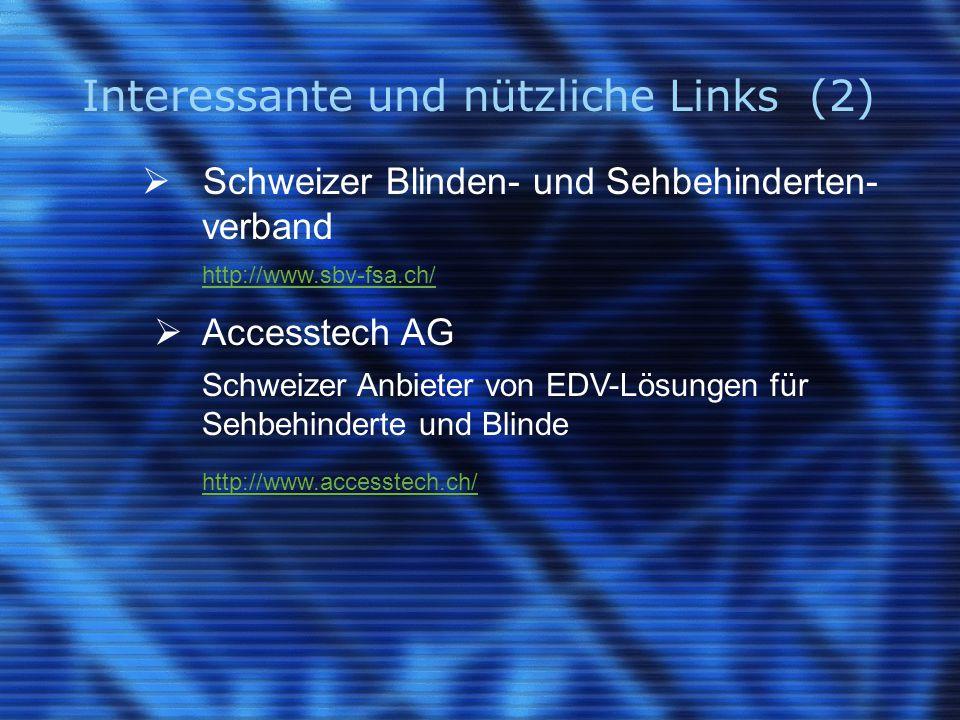 Interessante und nützliche Links (2)  Schweizer Blinden- und Sehbehinderten- verband http://www.sbv-fsa.ch/  Accesstech AG Schweizer Anbieter von EDV-Lösungen für Sehbehinderte und Blinde http://www.accesstech.ch/