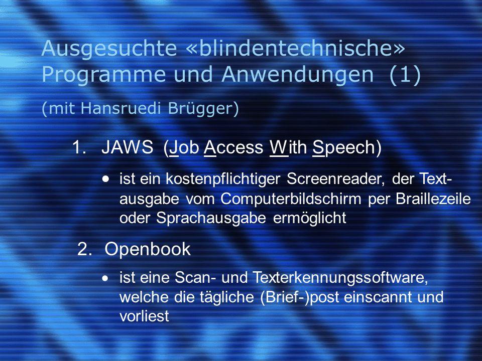Ausgesuchte «blindentechnische» Programme und Anwendungen (1) (mit Hansruedi Brügger) 1.