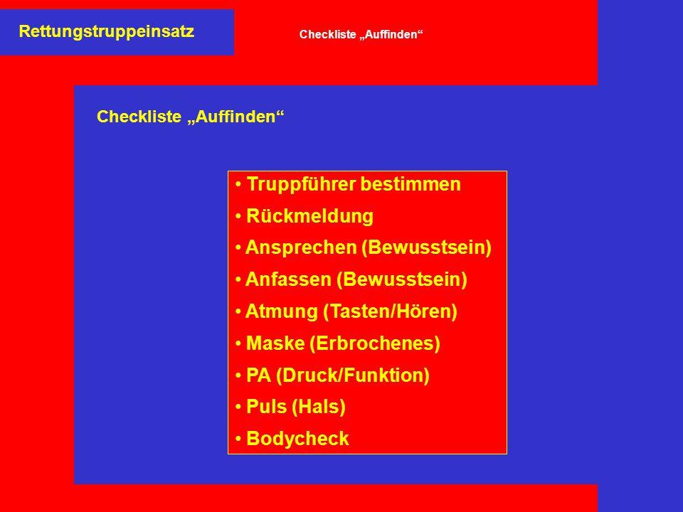 """Truppführer bestimmen Rückmeldung Ansprechen (Bewusstsein) Anfassen (Bewusstsein) Atmung (Tasten/Hören) Maske (Erbrochenes) PA (Druck/Funktion) Puls (Hals) Bodycheck Rettungstruppeinsatz Checkliste """"Auffinden"""