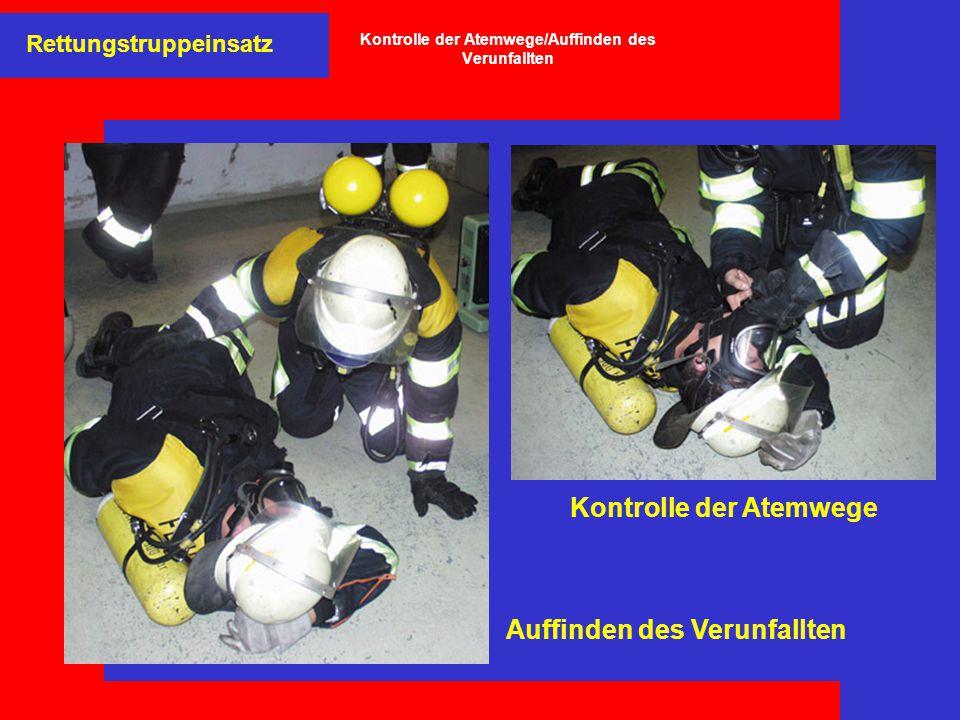 Auffinden des Verunfallten Rettungstruppeinsatz Kontrolle der Atemwege Kontrolle der Atemwege/Auffinden des Verunfallten