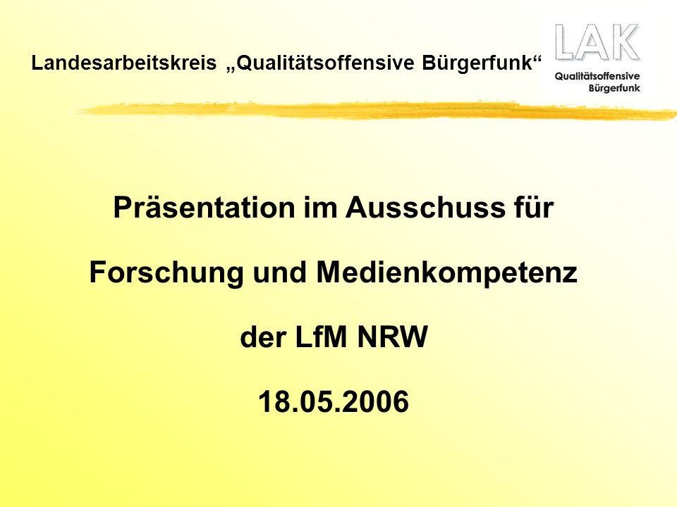 """Landesarbeitskreis """"Qualitätsoffensive Bürgerfunk"""" Präsentation im Ausschuss für Forschung und Medienkompetenz der LfM NRW 18.05.2006"""