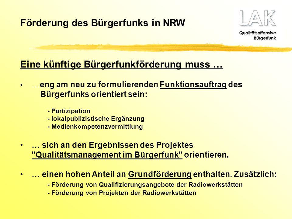 Förderung des Bürgerfunks in NRW Eine künftige Bürgerfunkförderung muss … …eng am neu zu formulierenden Funktionsauftrag des Bürgerfunks orientiert se