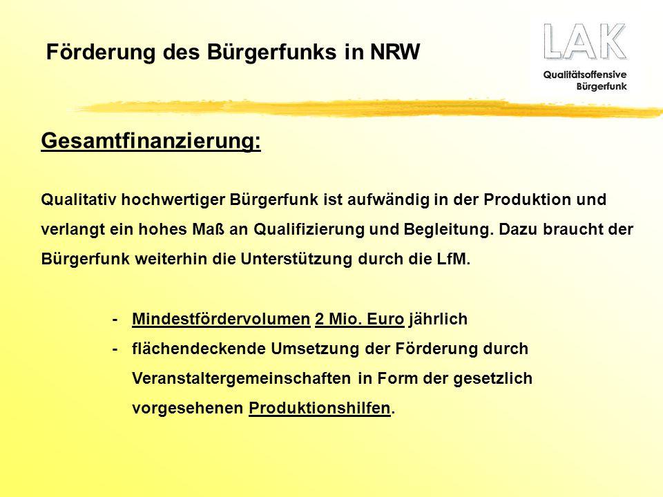 Förderung des Bürgerfunks in NRW Gesamtfinanzierung: Qualitativ hochwertiger Bürgerfunk ist aufwändig in der Produktion und verlangt ein hohes Maß an