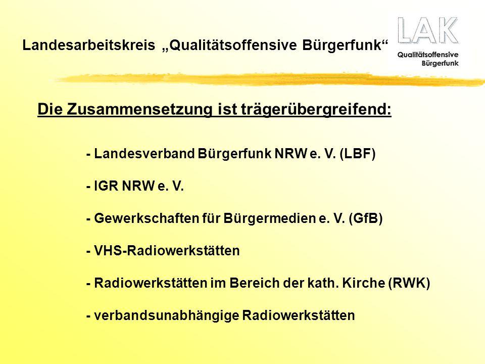 Die Zusammensetzung ist trägerübergreifend: - Landesverband Bürgerfunk NRW e. V. (LBF) - IGR NRW e. V. - Gewerkschaften für Bürgermedien e. V. (GfB) -