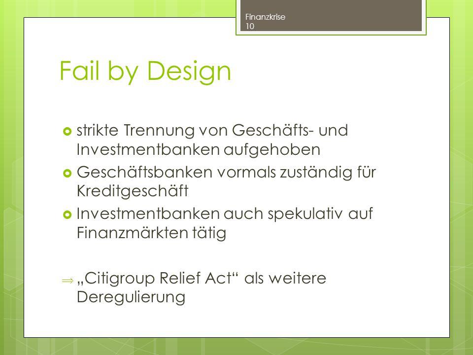 Fail by Design  strikte Trennung von Geschäfts- und Investmentbanken aufgehoben  Geschäftsbanken vormals zuständig für Kreditgeschäft  Investmentba