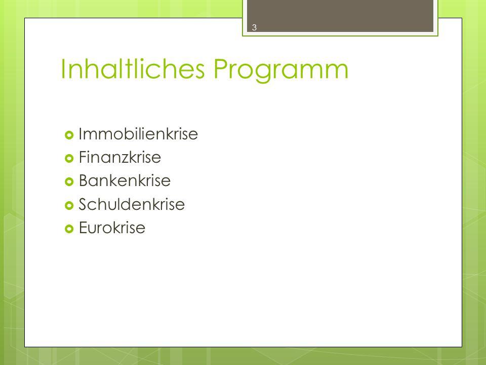 Inhaltliches Programm  Immobilienkrise  Finanzkrise  Bankenkrise  Schuldenkrise  Eurokrise 3