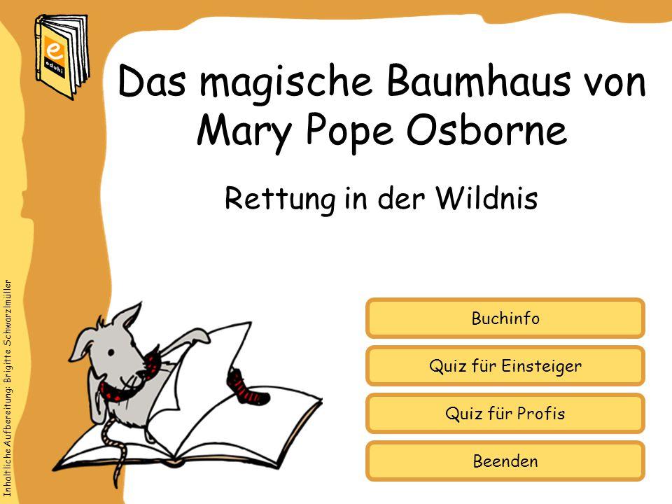 Inhaltliche Aufbereitung: Brigitte Schwarzlmüller Quiz für Einsteiger Quiz für Profis Buchinfo Rettung in der Wildnis Das magische Baumhaus von Mary Pope Osborne Beenden