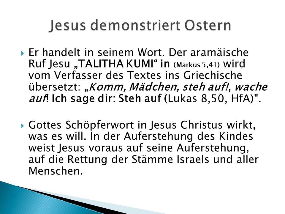 """ Er handelt in seinem Wort. Der aramäische Ruf Jesu """"TALITHA KUMI"""" in (Markus 5,41) wird vom Verfasser des Textes ins Griechische übersetzt: """"Komm, M"""