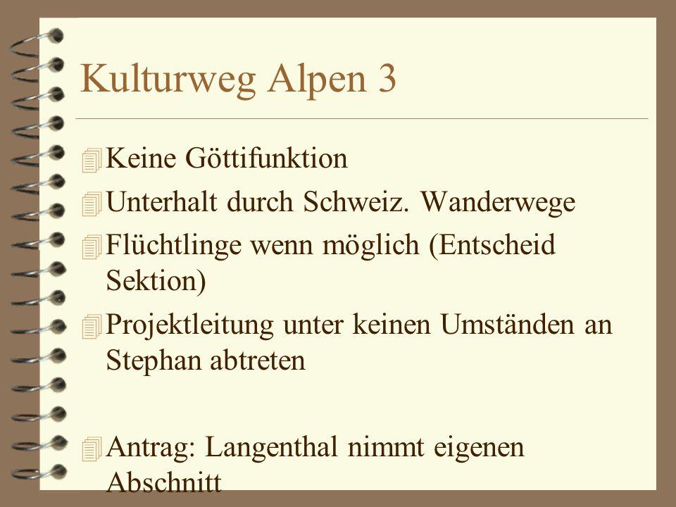 Kulturweg Alpen 3 4 Keine Göttifunktion 4 Unterhalt durch Schweiz.