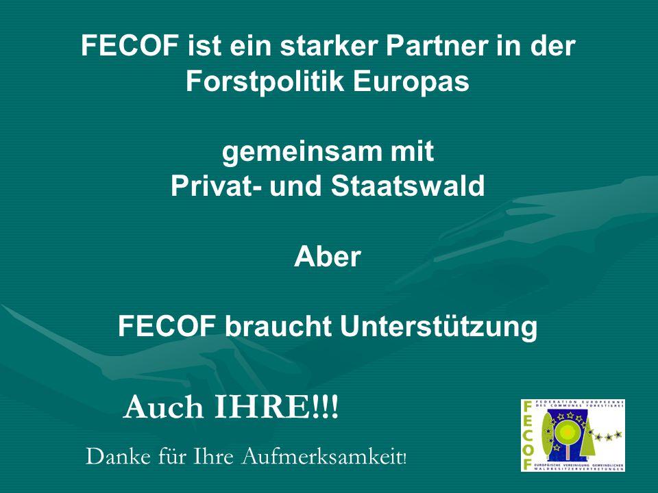 FECOF ist ein starker Partner in der Forstpolitik Europas gemeinsam mit Privat- und Staatswald Aber FECOF braucht Unterstützung Auch IHRE!!.