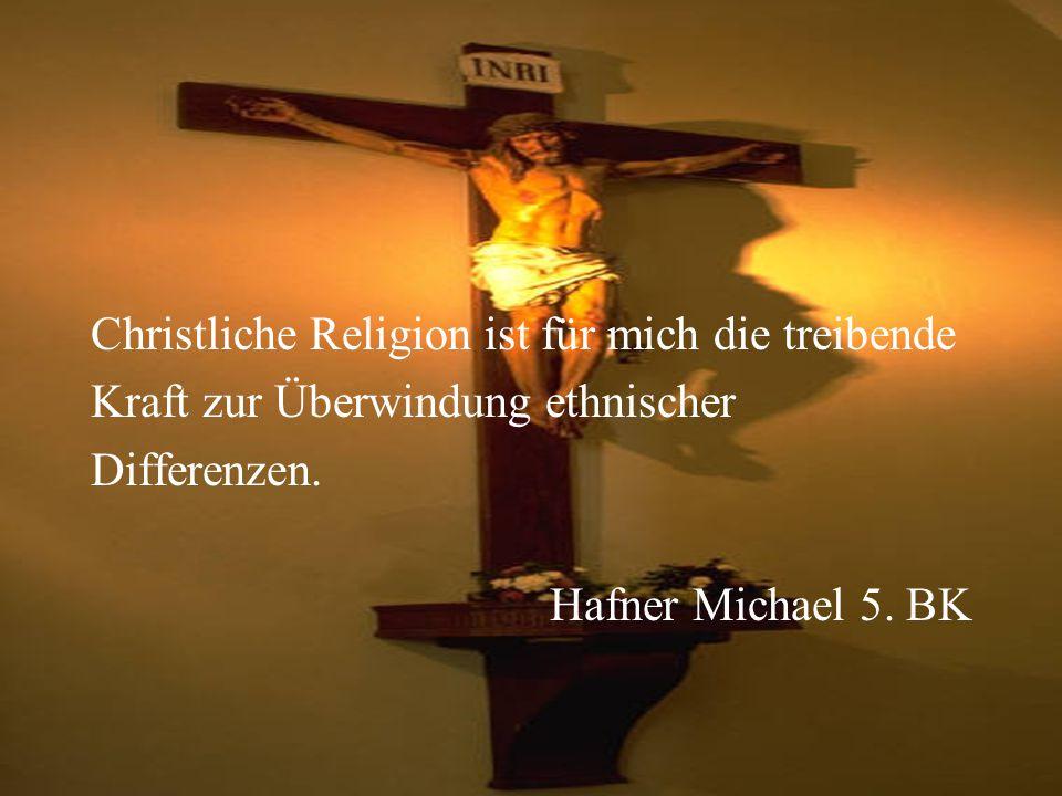 Christliche Religion ist für mich die treibende Kraft zur Überwindung ethnischer Differenzen.