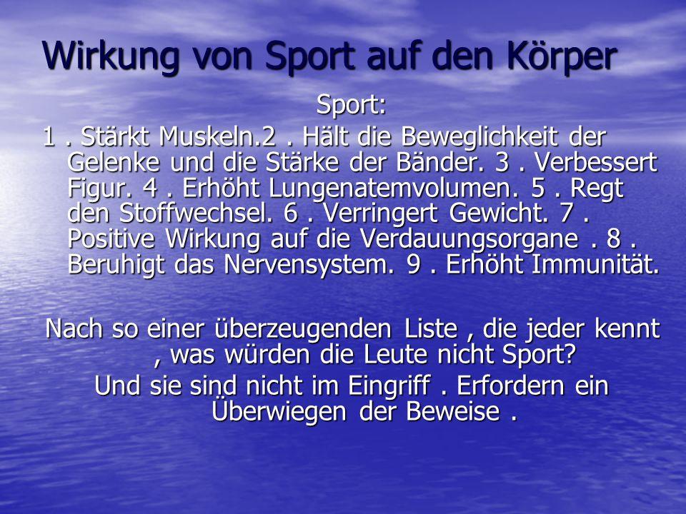 Wirkung von Sport auf den Körper Sport: 1. Stärkt Muskeln.2. Hält die Beweglichkeit der Gelenke und die Stärke der Bänder. 3. Verbessert Figur. 4. Erh