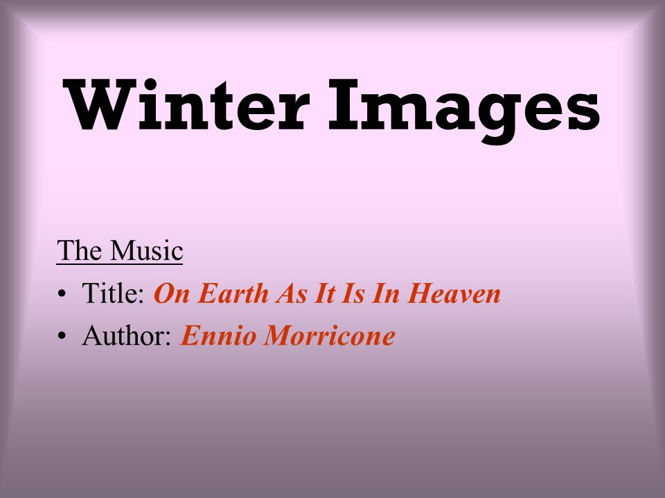 Winter Images The Music Title: On Earth As It Is In Heaven Author: Ennio Morricone