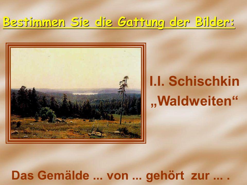 """I.I. Schischkin """"Waldweiten"""" Das Gemälde... von... gehört zur.... Bestimmen Sie die Gattung der Bilder:"""
