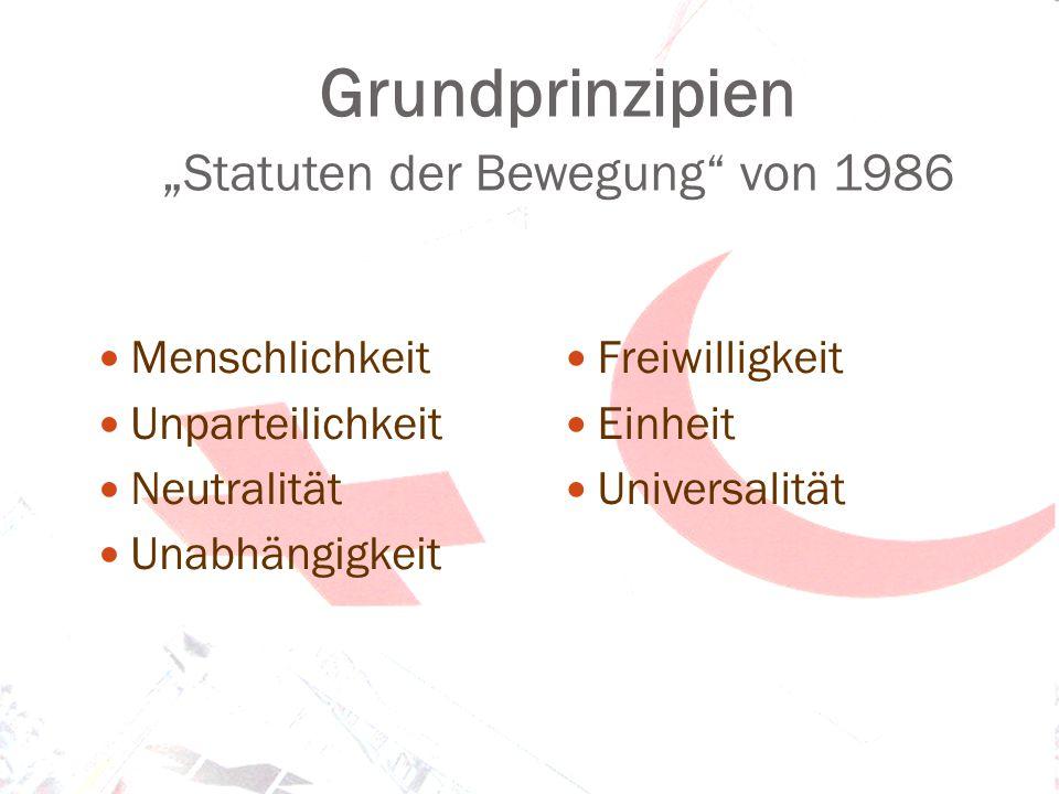"""Grundprinzipien """" Statuten der Bewegung"""" von 1986 Menschlichkeit Unparteilichkeit Neutralität Unabhängigkeit Freiwilligkeit Einheit Universalität"""