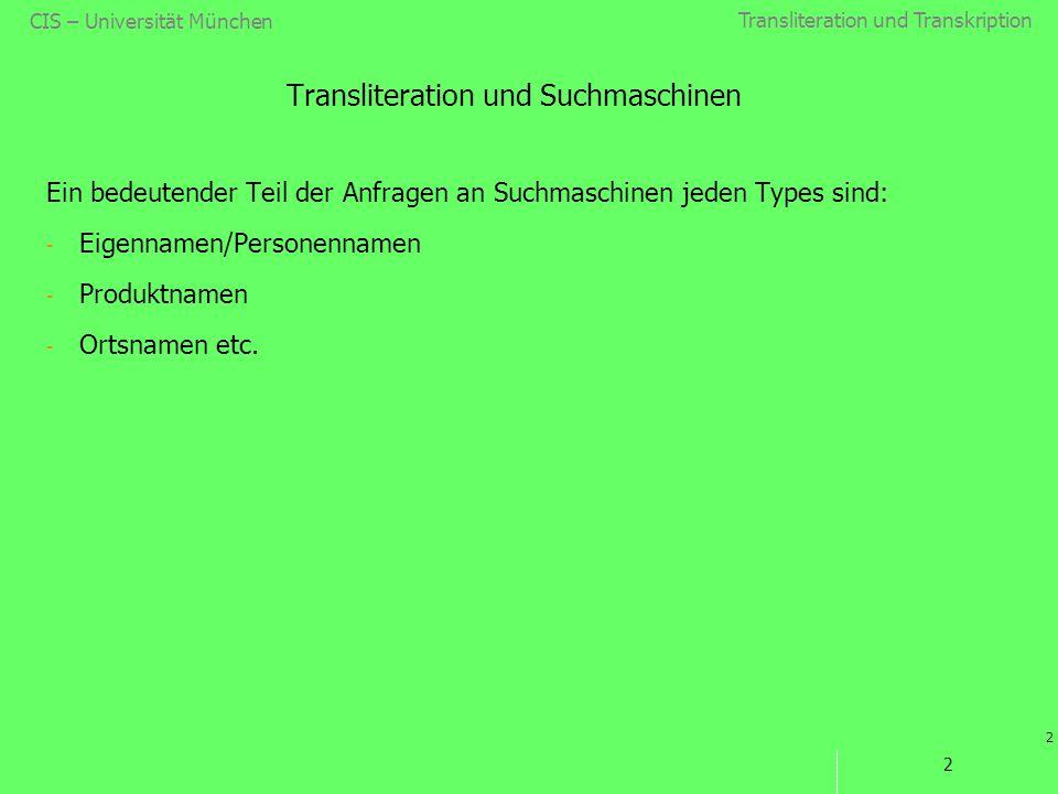 Transliteration und Transkription 2 CIS – Universität München 2 Transliteration und Suchmaschinen Ein bedeutender Teil der Anfragen an Suchmaschinen j