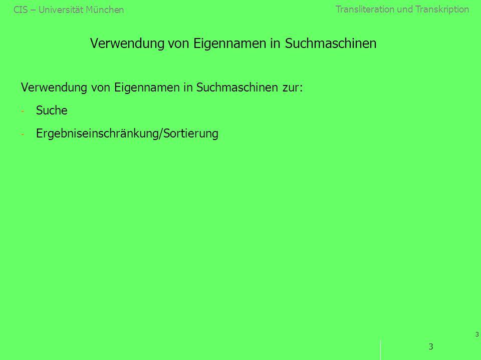 Transliteration und Transkription 3 CIS – Universität München 3 Verwendung von Eigennamen in Suchmaschinen Verwendung von Eigennamen in Suchmaschinen zur: - Suche - Ergebniseinschränkung/Sortierung