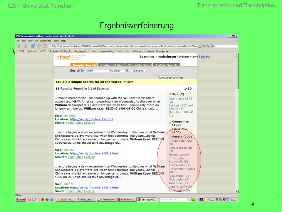 Transliteration und Transkription 4 CIS – Universität München 4 Ergebnisverfeinerung Verwendung von Eigennamen in Suchmaschinen zur: - Suche - Ergebni