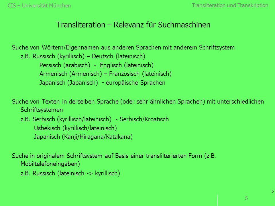 Transliteration und Transkription 5 CIS – Universität München 5 Transliteration – Relevanz für Suchmaschinen Suche von Wörtern/Eigennamen aus anderen