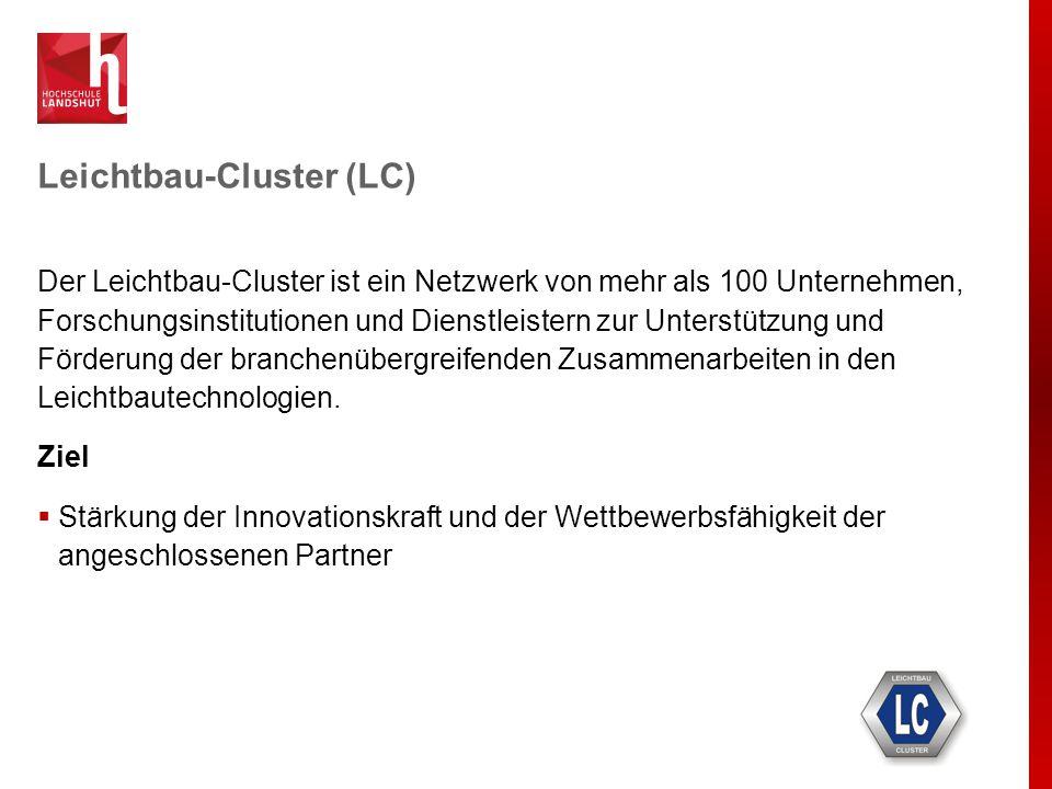 Leichtbau-Cluster (LC) Der Leichtbau-Cluster ist ein Netzwerk von mehr als 100 Unternehmen, Forschungsinstitutionen und Dienstleistern zur Unterstützu
