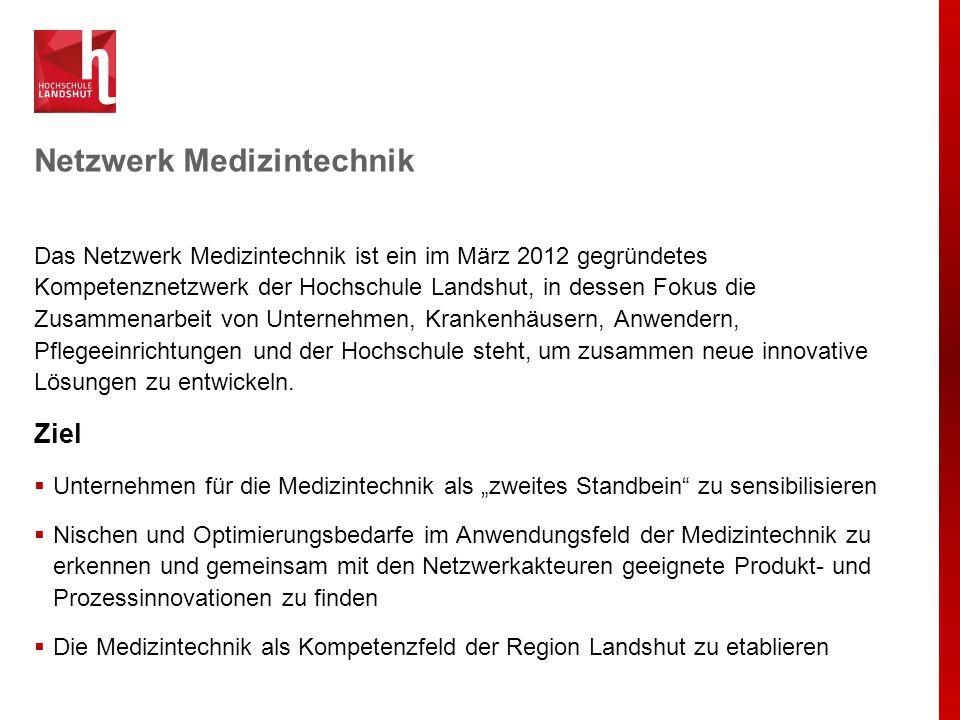 Netzwerk Medizintechnik Das Netzwerk Medizintechnik ist ein im März 2012 gegründetes Kompetenznetzwerk der Hochschule Landshut, in dessen Fokus die Zu