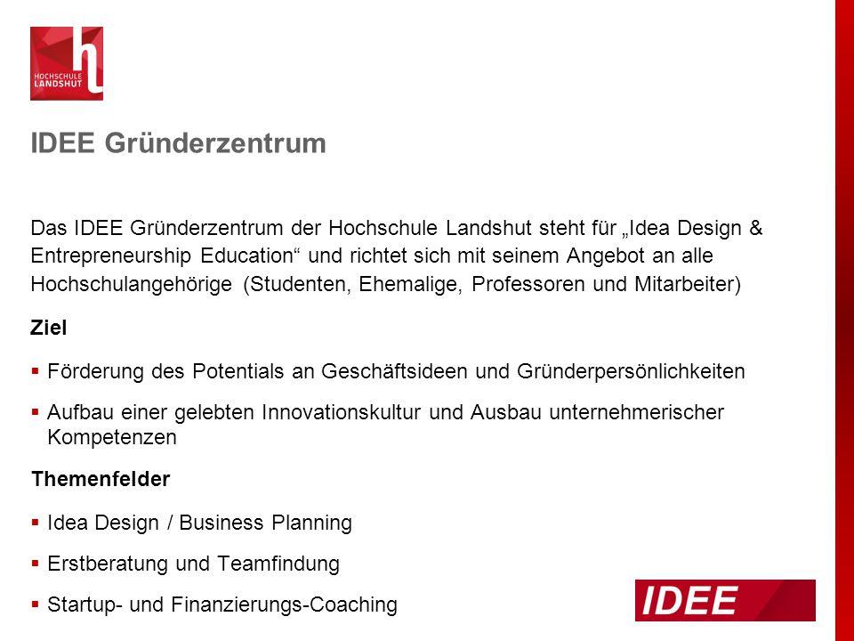 """IDEE Gründerzentrum Das IDEE Gründerzentrum der Hochschule Landshut steht für """"Idea Design & Entrepreneurship Education"""" und richtet sich mit seinem A"""
