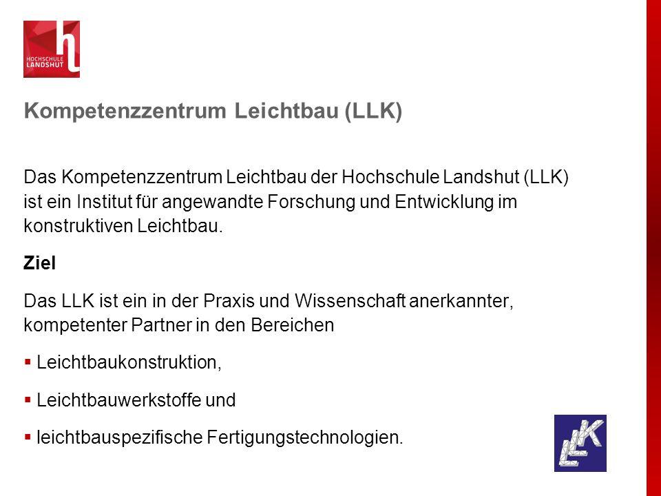 Kompetenzzentrum Leichtbau (LLK) Das Kompetenzzentrum Leichtbau der Hochschule Landshut (LLK) ist ein Institut für angewandte Forschung und Entwicklun