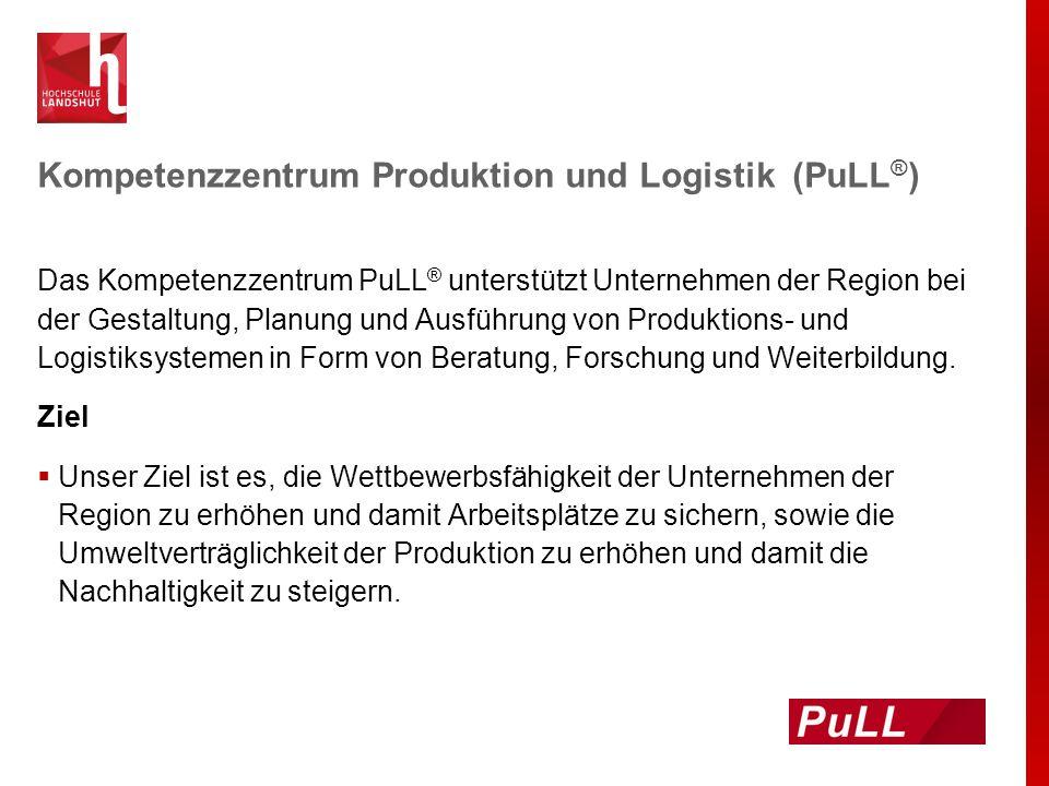 Kompetenzzentrum Produktion und Logistik (PuLL ® ) Das Kompetenzzentrum PuLL ® unterstützt Unternehmen der Region bei der Gestaltung, Planung und Ausf
