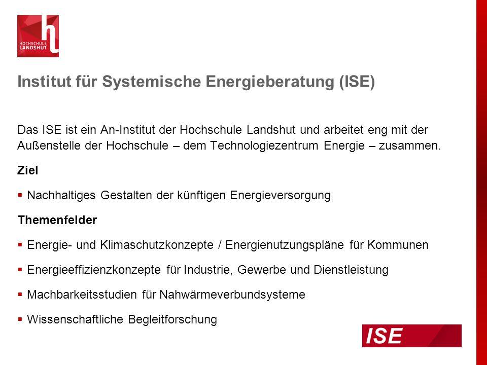 Institut für Systemische Energieberatung (ISE) Das ISE ist ein An-Institut der Hochschule Landshut und arbeitet eng mit der Außenstelle der Hochschule